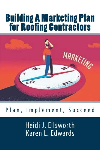 Building a Marketing Plan for Roofing Contractors: Plan, Implement, Succeed (Marketing for Roofing Contractors) (Volume 2) (Sales Roofing)