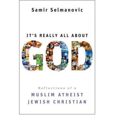 It's Really All About God: Reflections of a Muslim Atheist Jewish Christian (Hardback) - - Reflection All About
