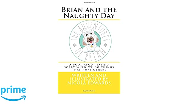 Brian and the Naughty Day: A book about saying sorry when we do