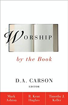 Worship by the Book by [Ashton, Rev. Mark, Hughes, R. Kent, Keller, Timothy]