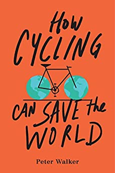 How Cycling Can Save the World by [Walker, Peter]