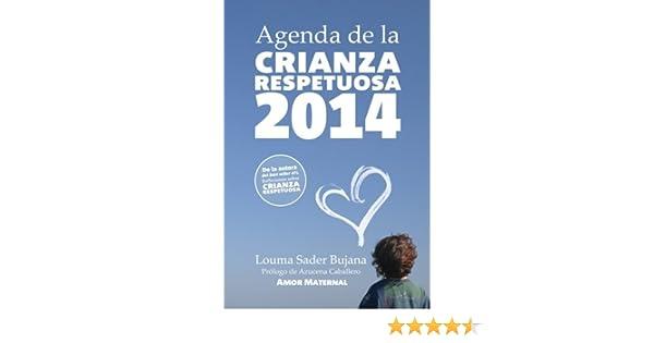 Agenda de la Crianza Respetuosa: Organización e inspiración para madres (Spanish Edition): Louma Sader Bujana DDS, Azucena Caballero Bernal: 9781494778989: ...