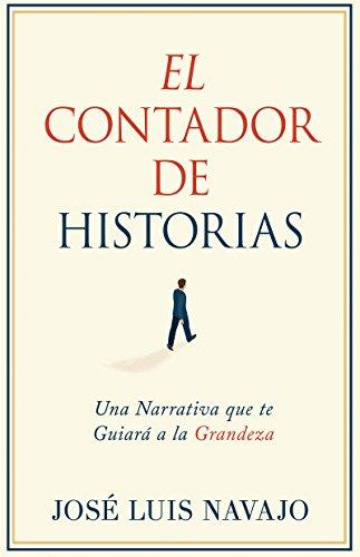 El Contador de Historias: Una narrativa que te guiara a la grandeza (Spanish Edition) [Jose Luis Navajo] (Tapa Blanda)