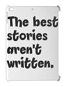 The best stories aren't written. iPad air plastic case