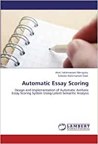 latent semantic analysis essay scoring Essay scoring and expose the algorithm and the setting with which the latent semantic analysis and the scoring process were performed the methodology applied in this research is docu.