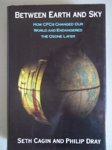 BETWEEN EARTH AND SKY: How CFCs Changed Our World and Endangered the Ozone Layer by Cagin, Seth(May 11, 1993) Hardcover