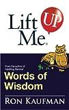 Lift Me up! Words of Wisdom, Ron Kaufman, 9810529325