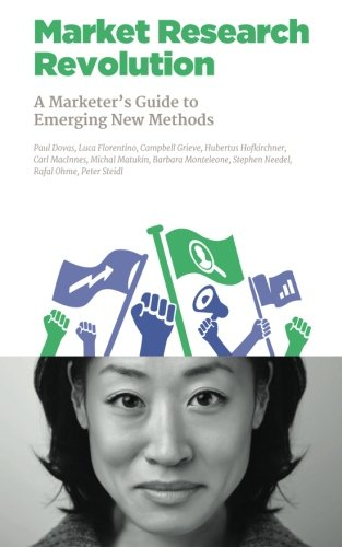 (The Market Research Revolution: A Marketer's Guide to Emerging New Methods (NMSBA) (Volume 4))