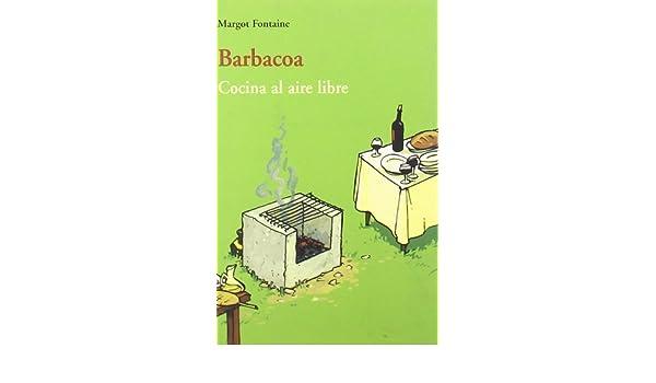 Barbacoa - Cocina Al Aire Libre (Spanish Edition): Margot Fontaine: 9788497163682: Amazon.com: Books