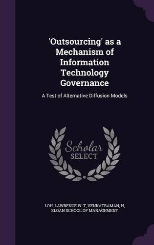 'Outsourcing' as a Mechanism of Information Technology Governance: A Test of Alternative Diffusion Models PDF