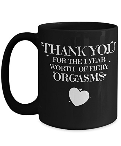 1 Year Dating Anniversary Gifts - Funny Sexy Coffee Mug For Him - Thank You For The Orgasms - Wedding Romantic Valentine's Day Cup For Men