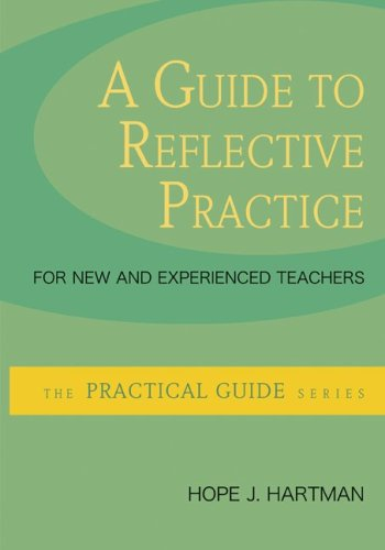 A Guide to Reflective Practice for New and Experienced Teachers (The Practical Guide)