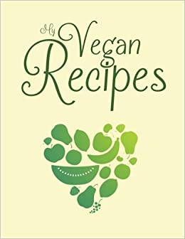 my vegan recipes blank cookbook with 100 template pages to create