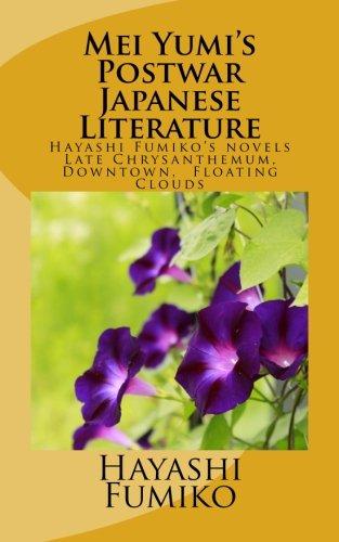 Mei Yumi's Postwar Japanese Literature: Hayashi Fumiko's novels, Late Chrysanthemum, Downtown, Floating Clouds