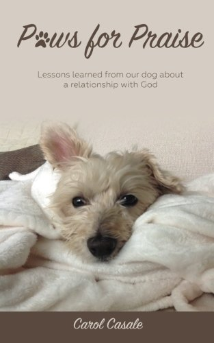 Paws for Praise: Lessons learned from our dog about a relationship with God