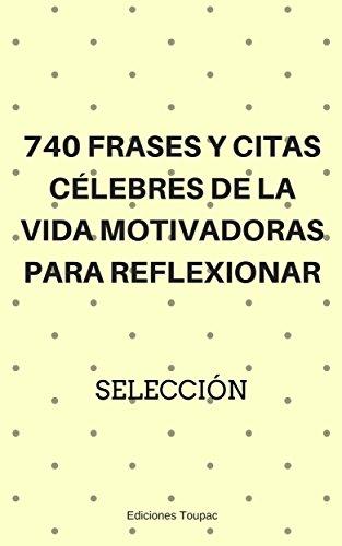 740 Frases y Citas Célebres de la Vida Motivadoras para Reflexionar: Las Mejores Frases De