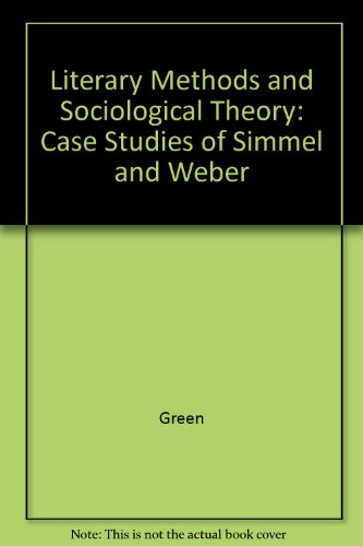 Literary Methods and Sociological Theory: Case Studies of Simmel and Weber