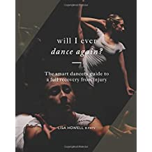 Will I Ever Dance Again: The smart dancers guide to a full recovery from injury