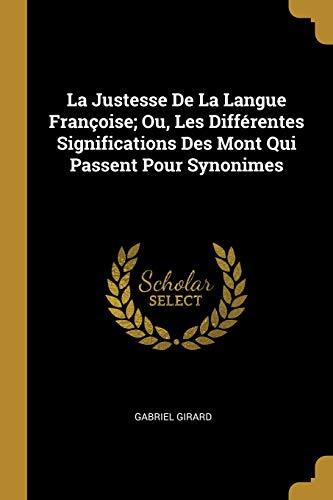 La Justesse De La Langue Françoise; Ou, Les Différentes Significations Des Mont Qui Passent Pour Synonimes