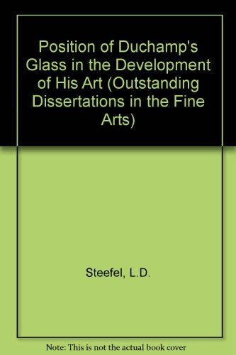 POSITION DUCHAMP GLASS (Outstanding dissertations in the fine arts)