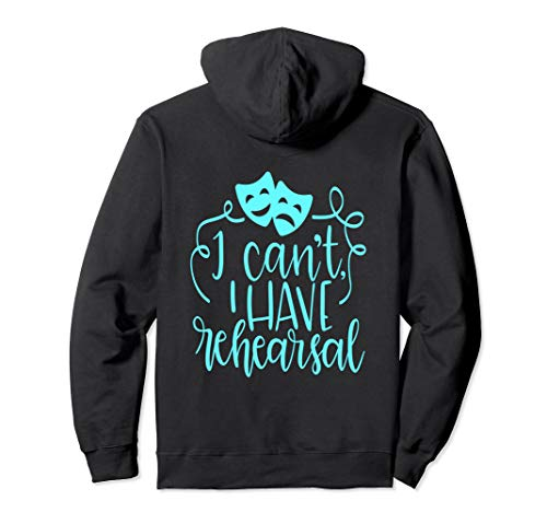 Funny Theater Hoodie Aqua Actor I Can't I Have Rehearsal -