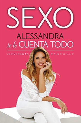 Sexo. Alessandra te lo cuenta todo / Sex: Alessandra Tells All (Spanish Edition)