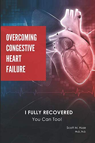 Overcoming Congestive Heart Failure: I Fully Recovered. You can too! ()