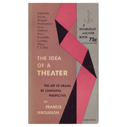 The idea of a theater:a study of ten plays : the art of drama in changing perspective