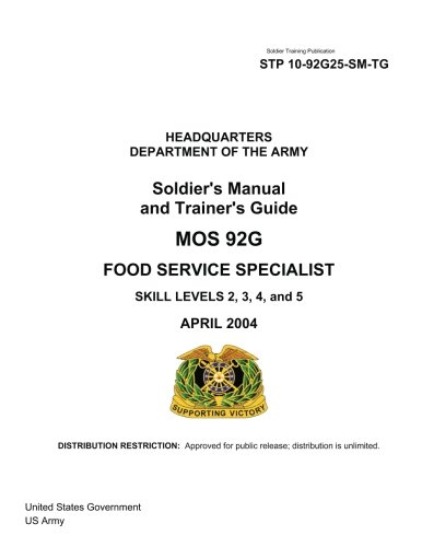 Download Soldier Training Publication STP 10-92G25-SM-TG Soldier's Manual and Trainer's Guide MOS 92G  Food Service Specialist Skill Levels 2, 3, 4, and 5  April 2004 pdf epub