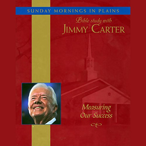 Measuring Our Success: Sunday Mornings in Plains: Bible Study with Jimmy Carter, Volume 2