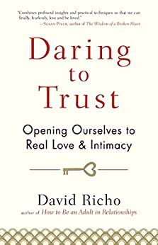 Daring to Trust: Opening Ourselves to Real Love and Intimacy by [Richo, David]
