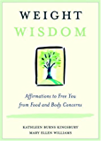 Weight Wisdom: Affirmations to Free You from Food and Body Concerns