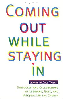 Coming Out While Staying in: Struggles and Celebrations of Lesbians, Gays, and Bisexuals in the Church by Leanne McCall Tigert (1996-09-06)