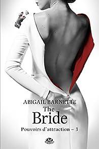 Pouvoirs d'attraction, tome 3 : The Bride par Abigail Barnette