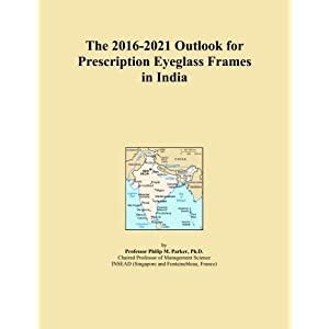 The 2016-2021 Outlook for Prescription Eyeglass Frames in India