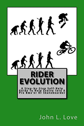 Rider Evolution: A Step-by-Step Self-Help Guide To Help Evolve Into A Pro Bmx'er Or Skateboarder