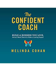 The Confident Coach: Build a Business You Love, Attract Ideal Clients & Make a Lasting Impact