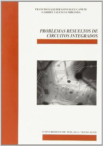 Problemas resueltos de circuitos integrados Manuales: Amazon.es: Francisco Javier González Cañete, Gabriel Valencia Miranda: Libros