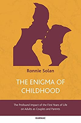 The Enigma of Childhood: The Profound Impact of the First Years of Life on Adults as Couples and Parents