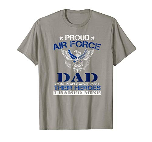 Proud Air Force Dad Funny T Shirt- I Raised My Hero