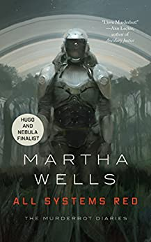 All Systems Red (Kindle Single): The Murderbot Diaries by [Wells, Martha]