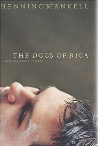 The Dogs of Riga (Kurt Wallander Mysteries)