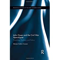 John Owen and the Civil War Apocalypse: Preaching, Prophecy and Politics (Religious Cultures in the Early Modern World)