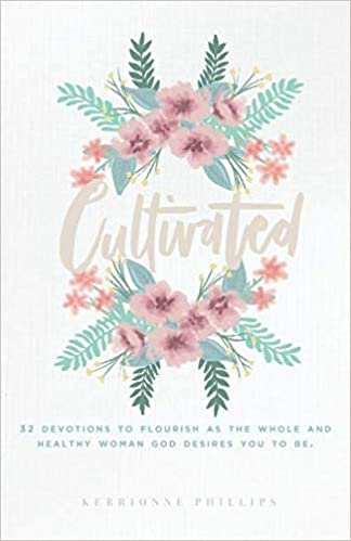 Cultivated: 32 devotions to flourish as the whole and healthy woman God desires you to be. Paperback – November 27, 2018