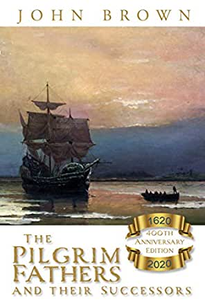 The Pilgrim Fathers Of New England And Their Puritan Successors Ebook Brown John Whymper Charles Denning Albert E Kindle Store