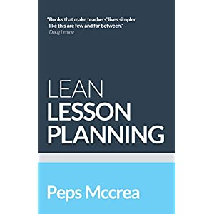 Lean Lesson Planning: A Practical Approach to Doing Less and Achieving More in the Classroom (High Impact Teaching) Paperback – 29 Oct. 2019