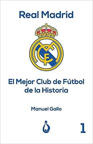 Real Madrid El Mejor Club de Fútbol de la Historia (Colección Real Madrid (Manuel Gallo)) (Spanish Edition) (Spanish)