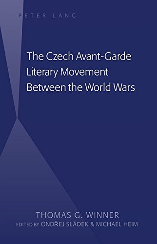 The Czech Avant-Garde Literary Movement Between the World Wars: edited by Ondrej Sládek and Michael Heim