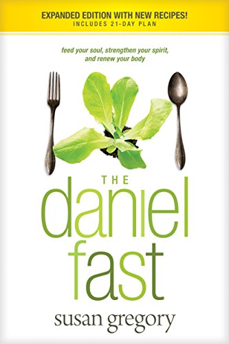 The Daniel Fast (with Bonus Content): Feed Your Soul, Strengthen Your Spirit, and Renew Your Body cover