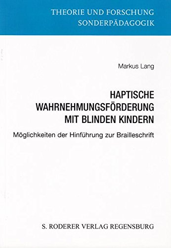 Haptische Wahrnehmungsförderung mit blinden Kindern: Möglichkeiten der Hinführung zur Brailleschrift (Theorie und Forschung. Sonderpädagogik)